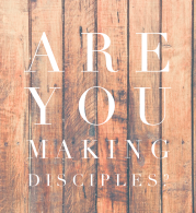 If You're Not Making Disciples, What Are You Making?